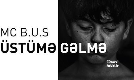 دانلود آهنگ رپ آذربایجانی جدید Mc B.u.S به نام Ustume Gelme